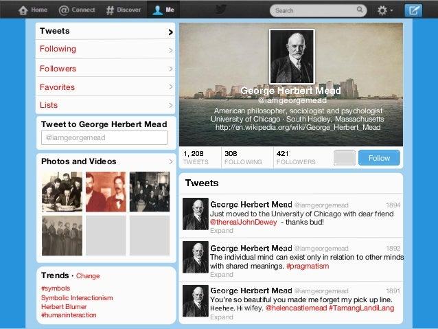 Tweets  >  Following  >  Followers  >  Favorites  >  Lists  >  @iamgeorgemead American philosopher, sociologist and psycho...