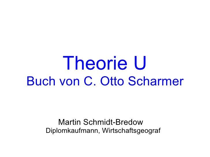 Theorie U Buch von C. Otto Scharmer Martin Schmidt-Bredow  Diplomkaufmann, Wirtschaftsgeograf