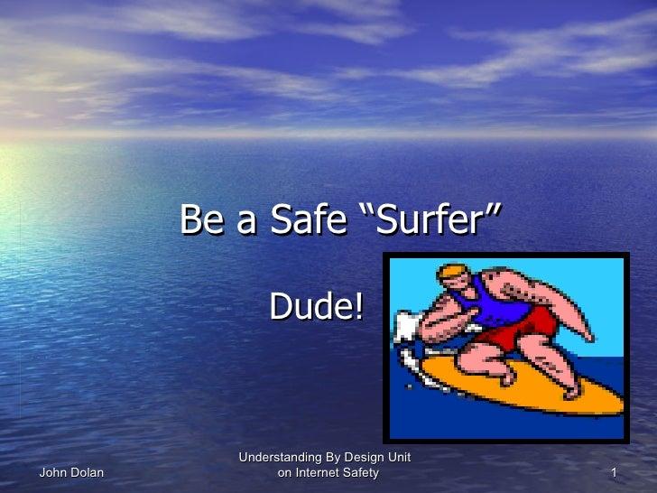 "Be a Safe ""Surfer""                      Dude!                   Understanding By Design Unit John Dolan            on Inte..."