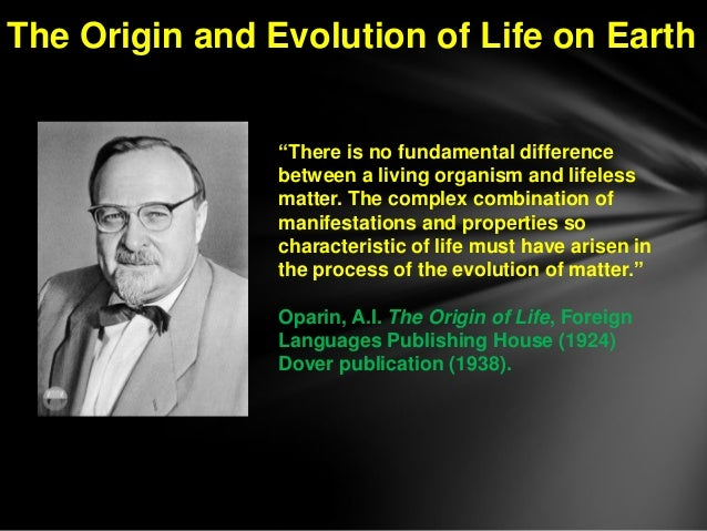 The Origin and Evolution of Life on Earth                ―There is no fundamental difference                between a livi...