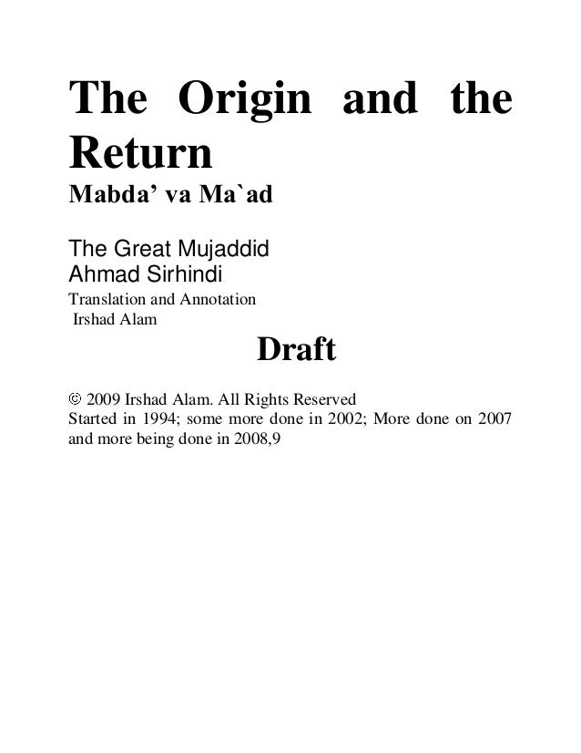 The Origin and the Return Mabda' va Ma`ad The Great Mujaddid Ahmad Sirhindi Translation and Annotation Irshad Alam Draft 2...