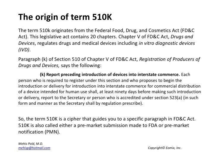 The origin of term 510K<br />The term 510k originates from the Federal Food, Drug, and Cosmetics Act (FD&C Act). This legi...