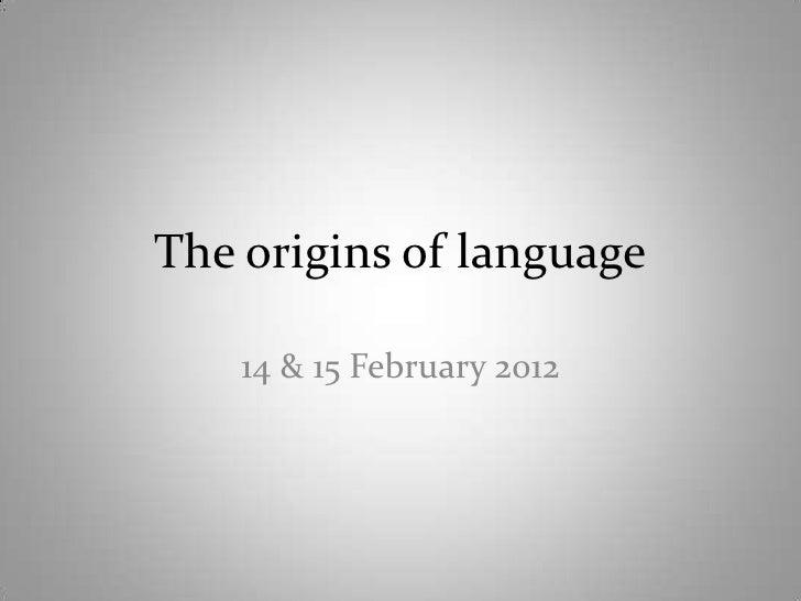 The origins of language    14 & 15 February 2012