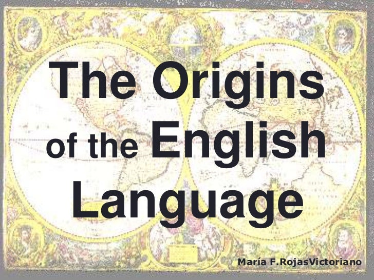 The Originsof the English Language         María F.RojasVictoriano