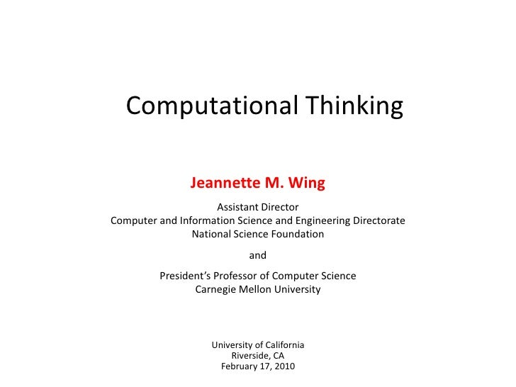 Computational Thinking<br />Jeannette M. Wing<br />Assistant DirectorComputer and Information Science and Engineering Dire...