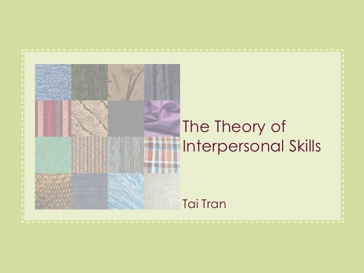 The Theory of Interpersonal Skills Tai Tran Connect to me on Facebook  www.taitran.com/facebook