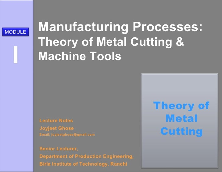 MODULE   Manufacturing Processes:         Theory of Metal Cutting &  I      Machine Tools                                 ...