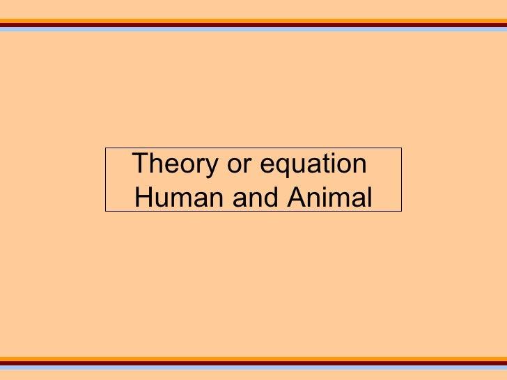 Theory or equation  Human and Animal