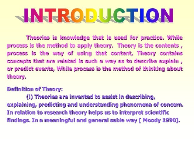 Theories is knowledge that is used for practice. While process is the method to apply theory. Theory is the contents , pro...