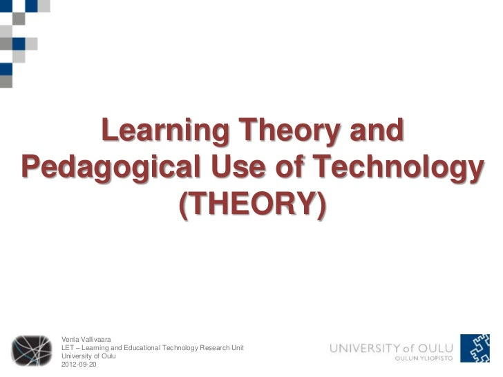 Learning Theory andPedagogical Use of Technology         (THEORY)  Venla Vallivaara  LET – Learning and Educational Techno...