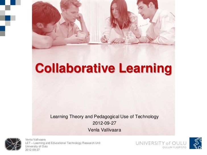 Collaborative Learning                  Learning Theory and Pedagogical Use of Technology                                 ...