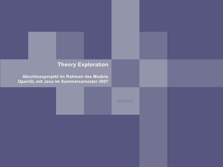 Theory Exploration Abschlussprojekt im Rahmen des ModulsOpenGL mit Java im Sommersemester 2007                            ...