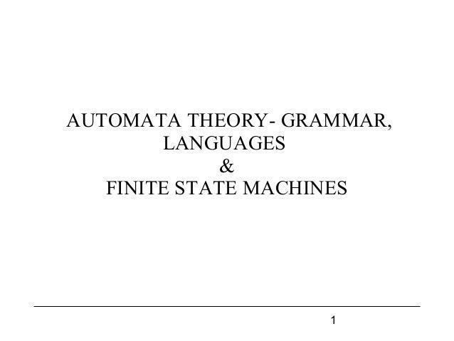 1 AUTOMATA THEORY- GRAMMAR, LANGUAGES & FINITE STATE MACHINES