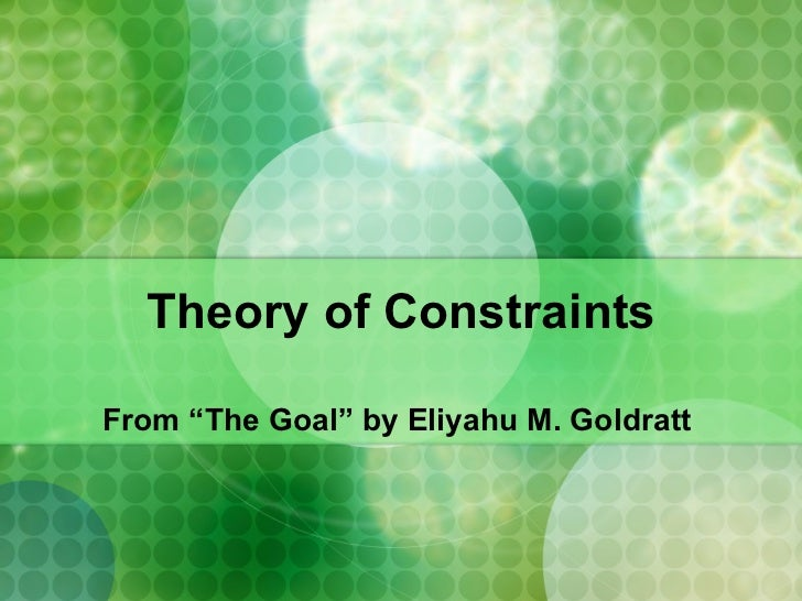 """Theory of Constraints From """"The Goal"""" by Eliyahu M. Goldratt"""