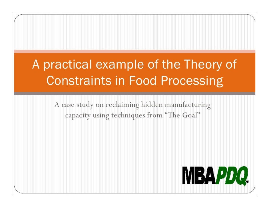 A practical example of the Theory of   Constraints in Food Processing    A case study on reclaiming hidden manufacturing  ...