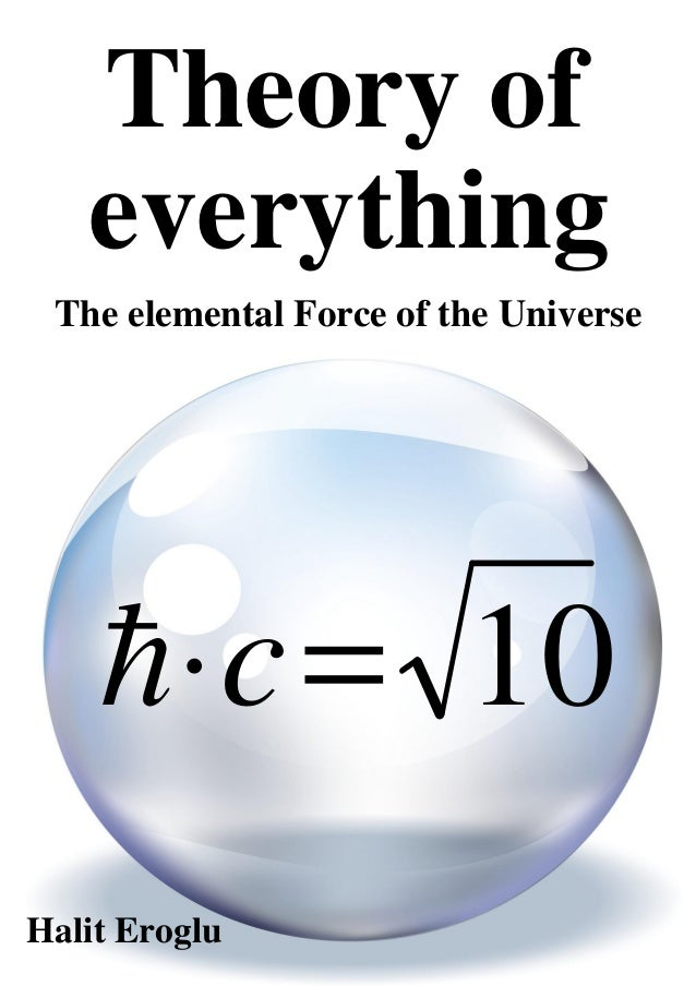 Halit ErogluTheory ofThe elemental Force of the Universeeverything10=⋅ch