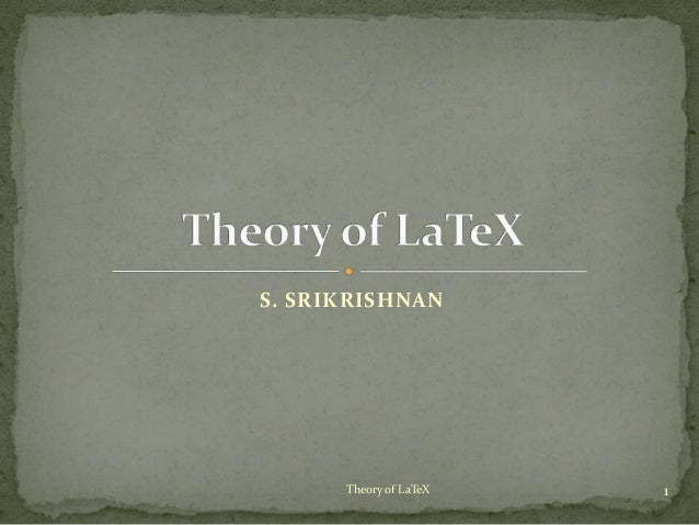 S. SRIKRISHNAN1Theory of LaTeX