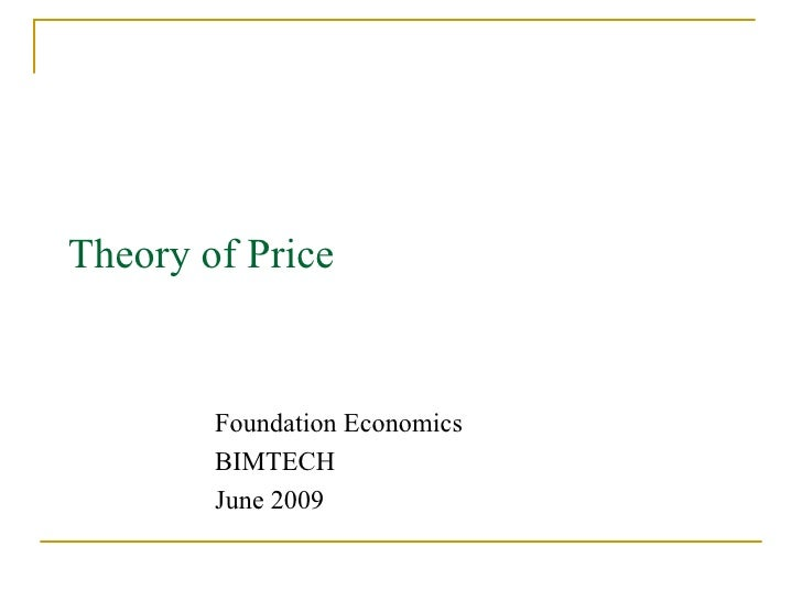 Theory of Price Foundation Economics BIMTECH June 2009