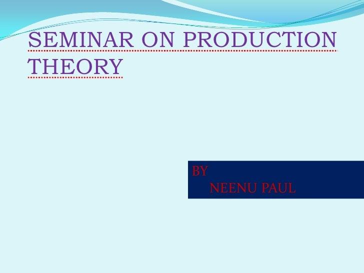 SEMINAR ON PRODUCTIONTHEORY           BY                NEENU PAUL