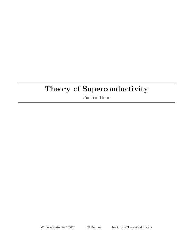 Theory of SuperconductivityCarsten TimmWintersemester 2011/2012 TU Dresden Institute of Theoretical Physics