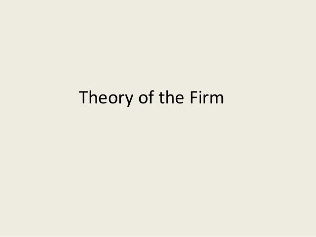 theory of firm Topic 1 the theory of the firm revision  the following is a plain text extract of the pdf sample above, taken from our aqa econ3 - business economics and the distribution of income notesthis text version has had its formatting removed so pay attention to its contents alone rather than its presentation.