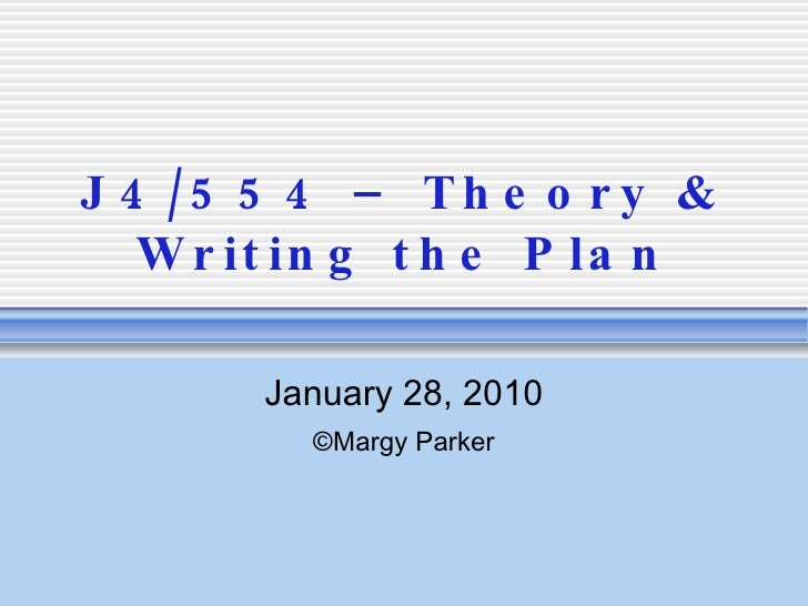 J4/554 – Theory & Writing the Plan January 28, 2010 ©Margy Parker