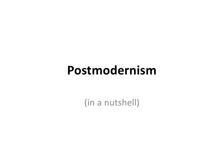 Postmodernism<br />(in a nutshell)<br />