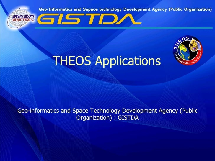 Geo-informatics and Space Technology Development Agency (Public Organization) : GISTDA THEOS Applications