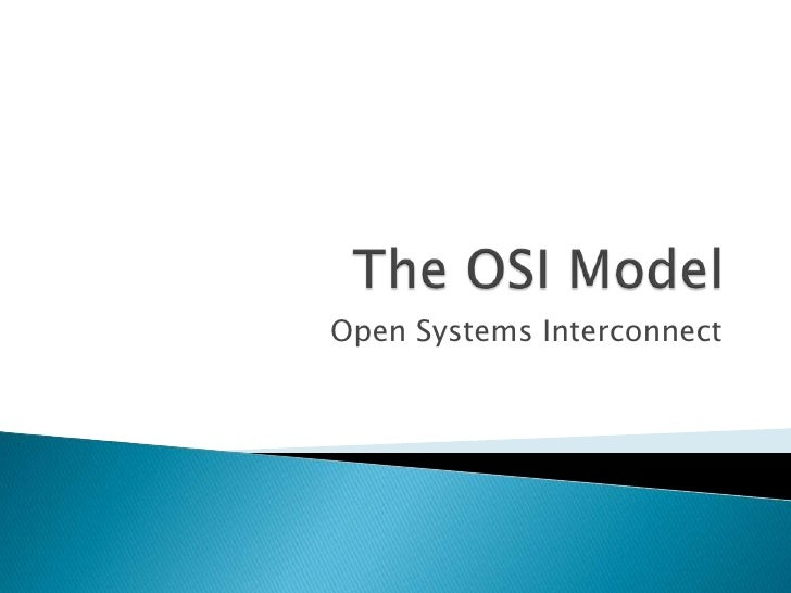 The OSI Model<br />Open Systems Interconnect <br />