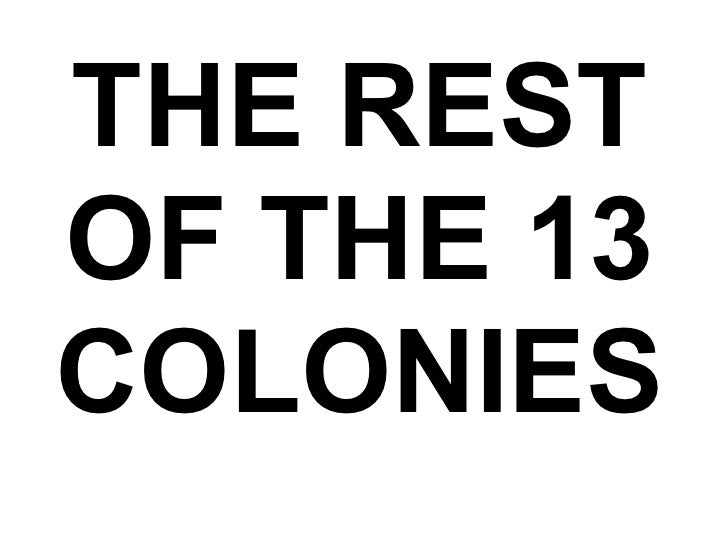 THE REST OF THE 13 COLONIES
