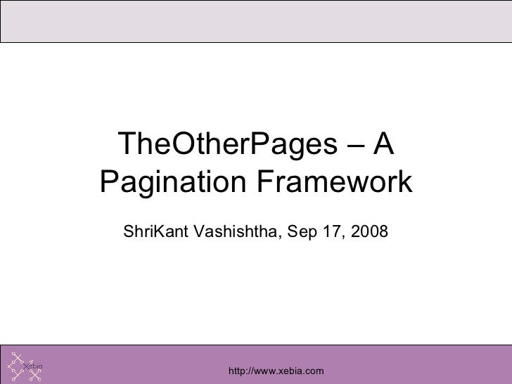 ShriKant Vashishtha, Sep 17, 2008 TheOtherPages – A Pagination Framework