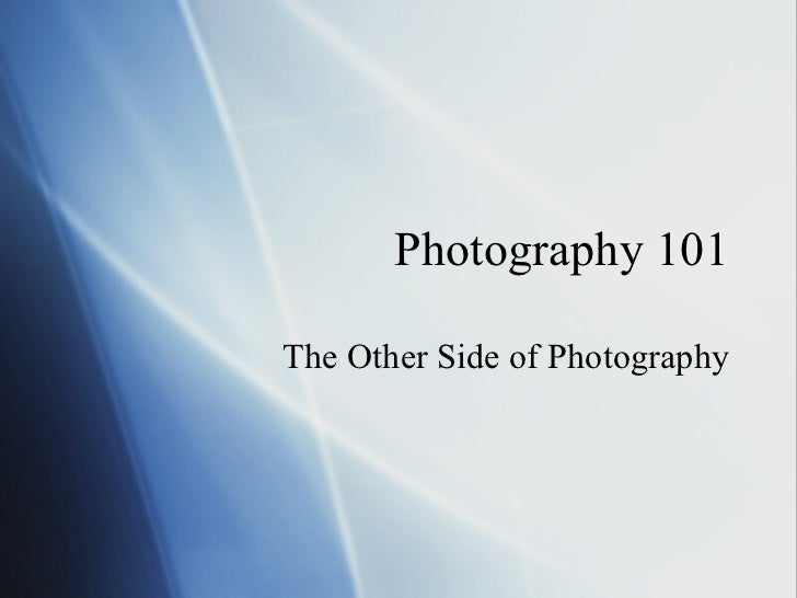 Photography 101 The Other Side of Photography