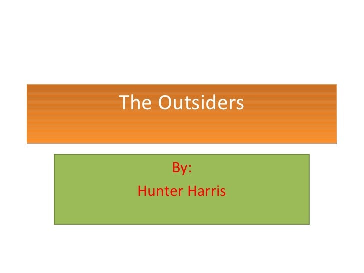 The Outsiders By: Hunter Harris