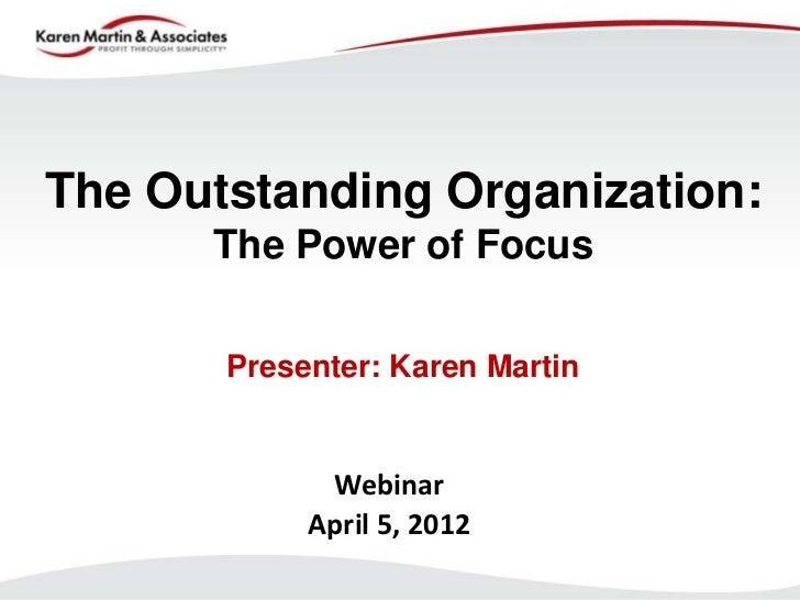 The Outstanding Organization:      The Power of Focus       Presenter: Karen Martin             Webinar            April 5...