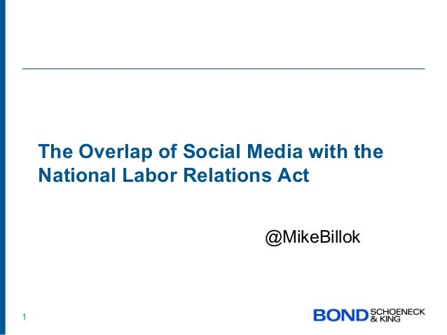 The Overlap of Social Media with the    National Labor Relations Act                           @MikeBillok1