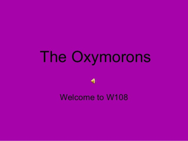The Oxymorons Welcome to W108