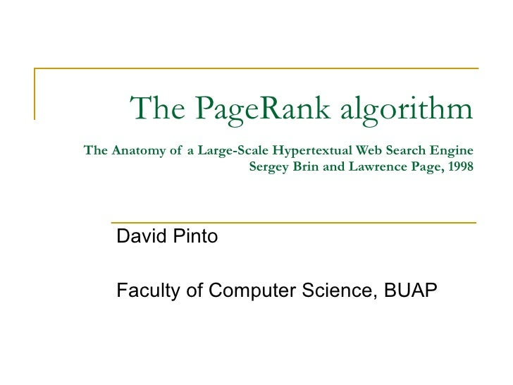 The PageRank algorithm The Anatomy of a Large-Scale Hypertextual Web Search Engine Sergey Brin and Lawrence Page, 1998 Dav...