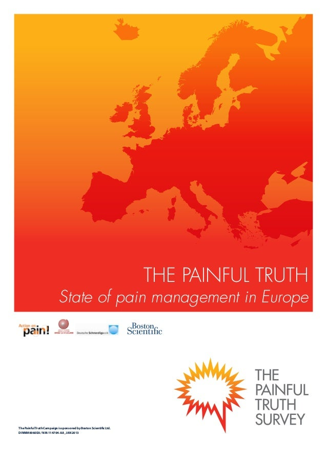 THE PAINFUL TRUTH  State of pain management in Europe  The Painful Truth Campaign is sponsored by Boston Scientific Ltd. D...