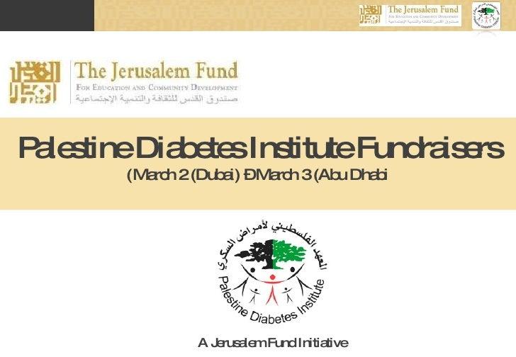 Palestine Diabetes Institute Fundraisers March 2 (Dubai) – March 3 (Abu Dhabi) A Jerusalem Fund Initiative