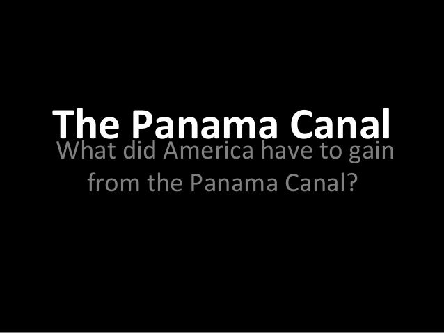 The did America have to gainWhat     Panama Canal  from the Panama Canal?