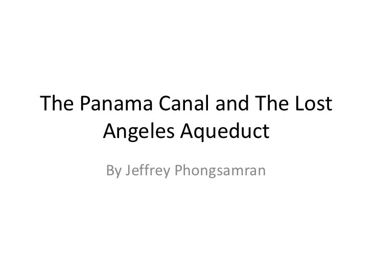 The Panama Canal and The Lost Angeles Aqueduct<br />By Jeffrey Phongsamran<br />