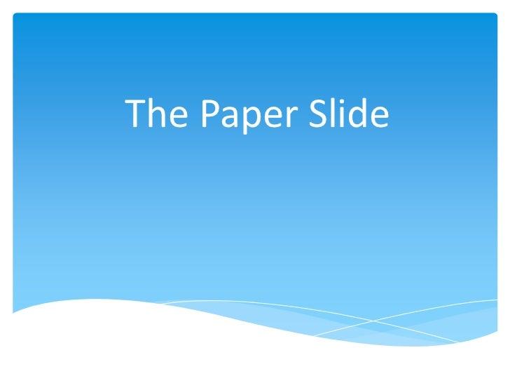 The paper slide