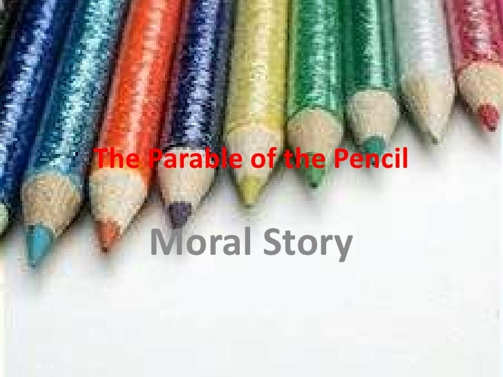 The Parable of the Pencil<br />Moral Story<br />