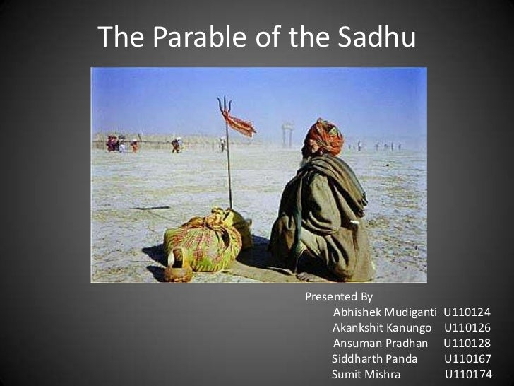 "this case on parable of sadhu In bowen h mccoy's essay, ""the parable of the sadhu"", mccoy describes an   by applying mccoy's situation to the ethical guidelines, people can decide."