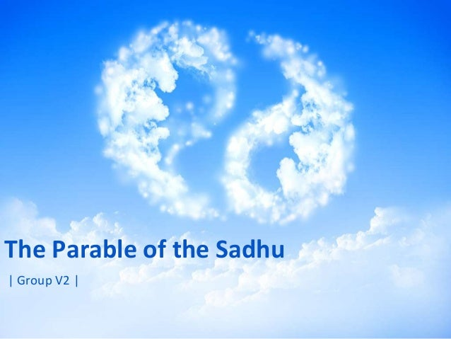 ethical analysis of the parable of the sadhu Six step process register and start a new ethics analysis this process will take up to an hour and we recommend doing it when you have some time alone in a quiet place.