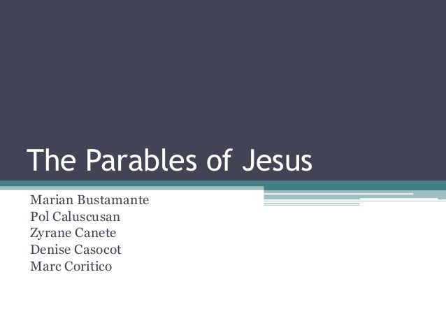 The Parables of Jesus Marian Bustamante Pol Caluscusan Zyrane Canete Denise Casocot Marc Coritico