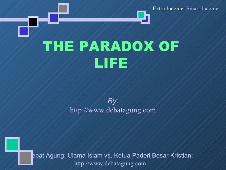 THE PARADOX OF LIFE By: http://www. debatagung .com
