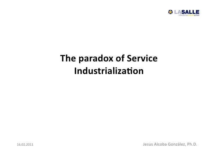 The paradox of Service                     Industrializa7on 16.02.2011                                 Jesus ...