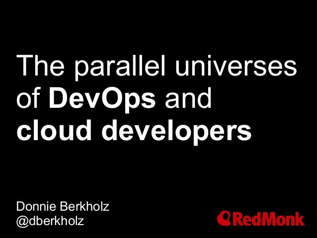 The parallel universes of DevOps and cloud developers Donnie Berkholz @dberkholz