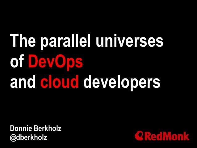 The parallel universes of DevOps and cloud developers Donnie Berkholz @dberkholz